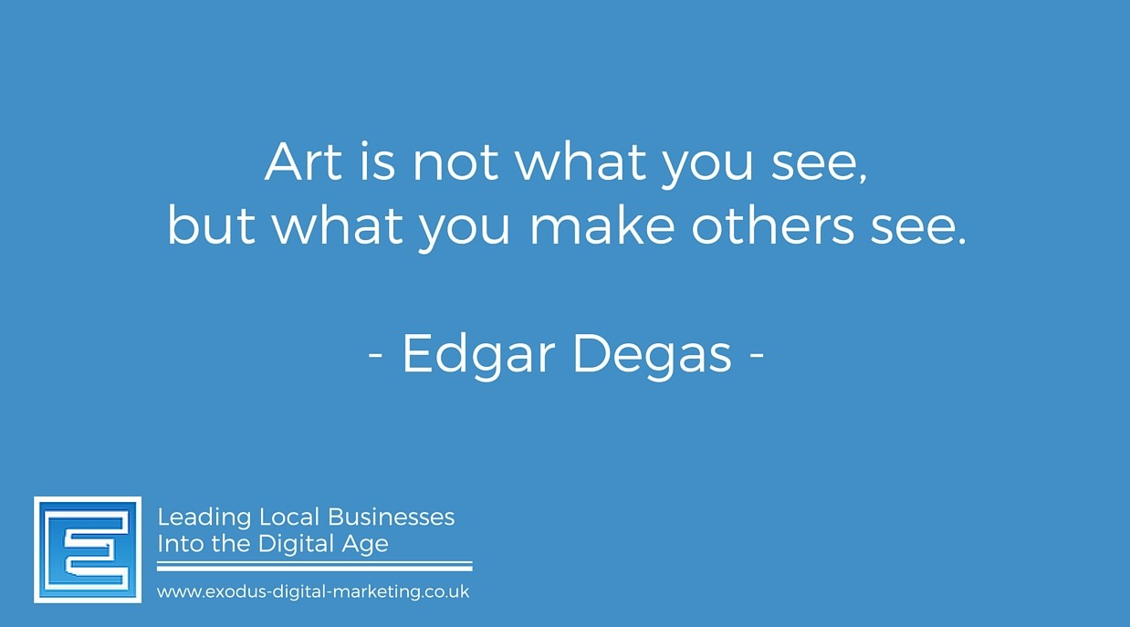 Art is not what you see, but what you make others see. - Edgar Degas