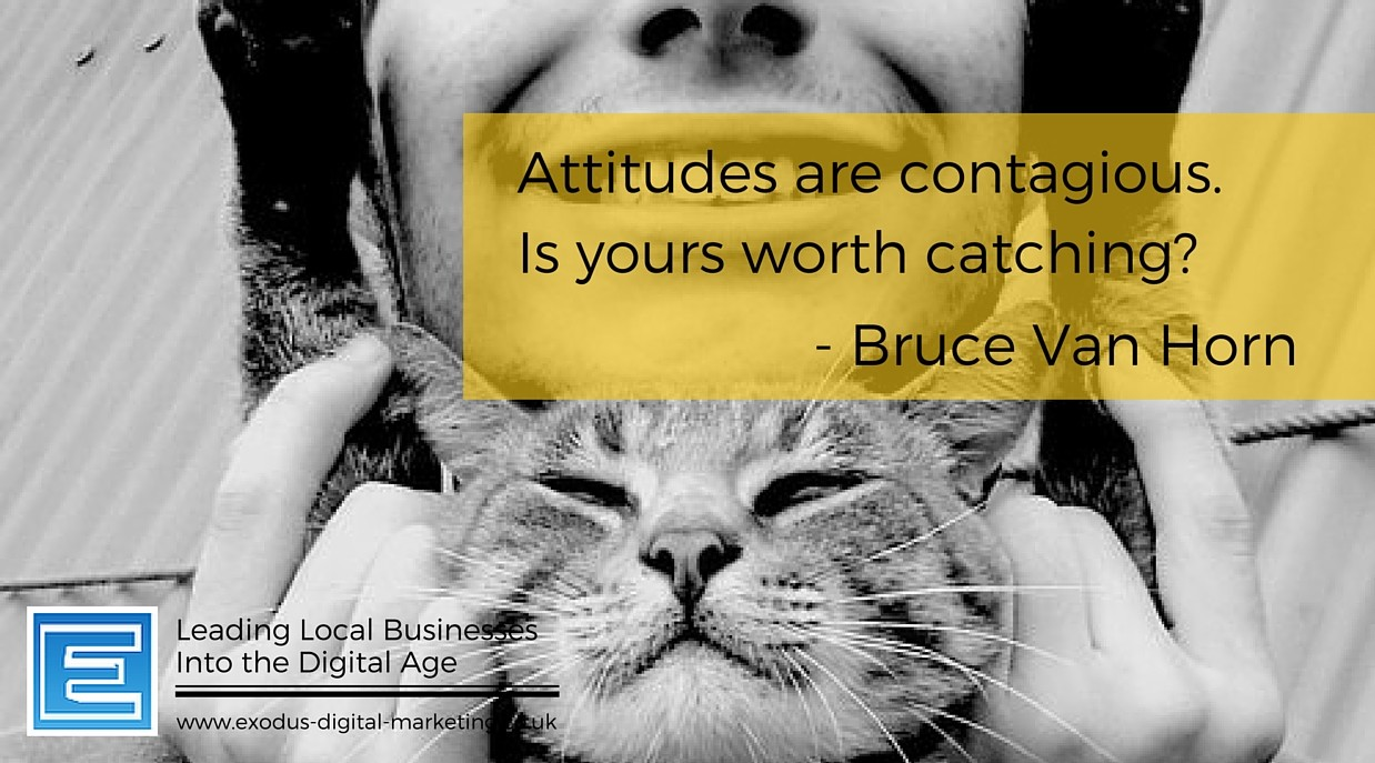 Attitudes are contagious. Is yours worth catching? - Bruce Van Horn