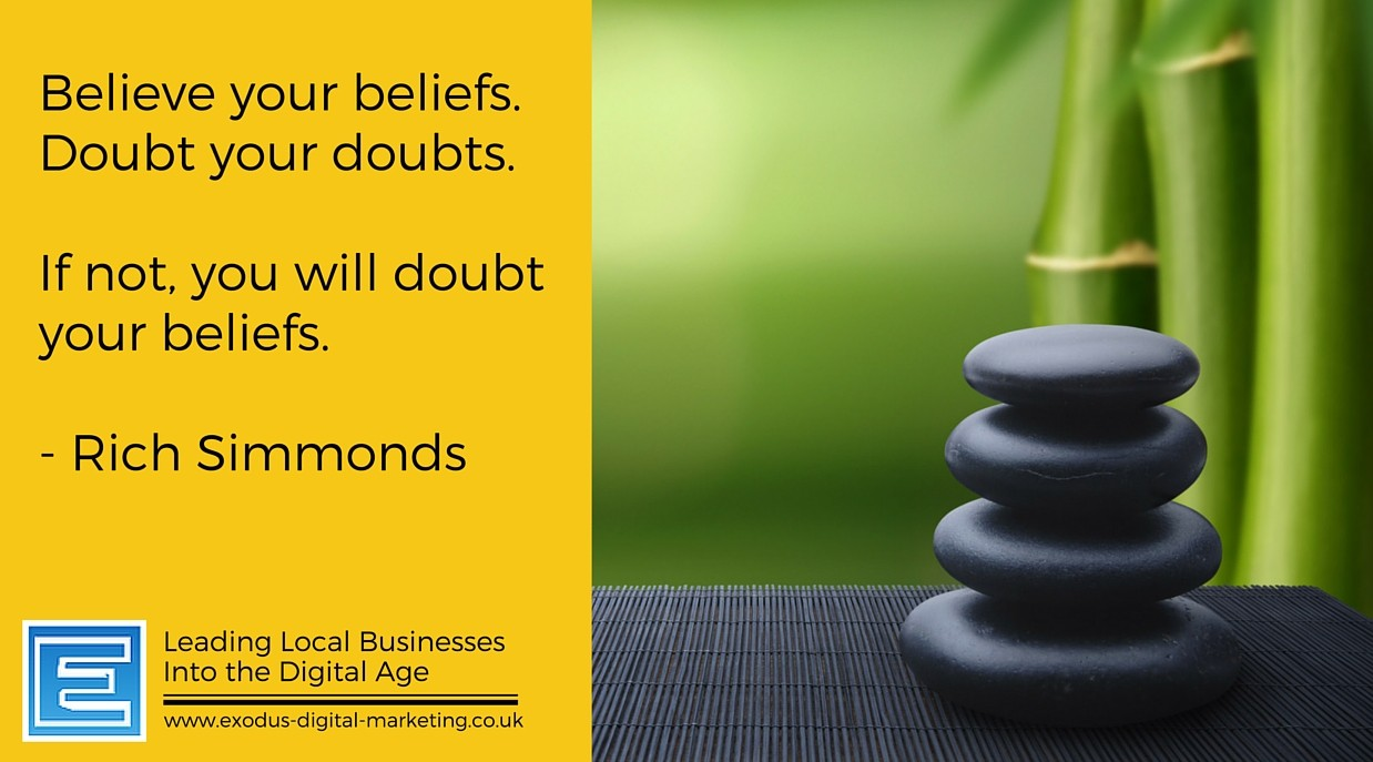 Believe your beliefs .. Doubt your doubts, if not you will ... Doubt your beliefs. - Rich Simmonds