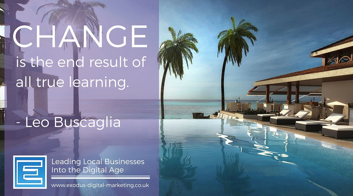 Change is the end result of all true learning.- Leo Buscaglia