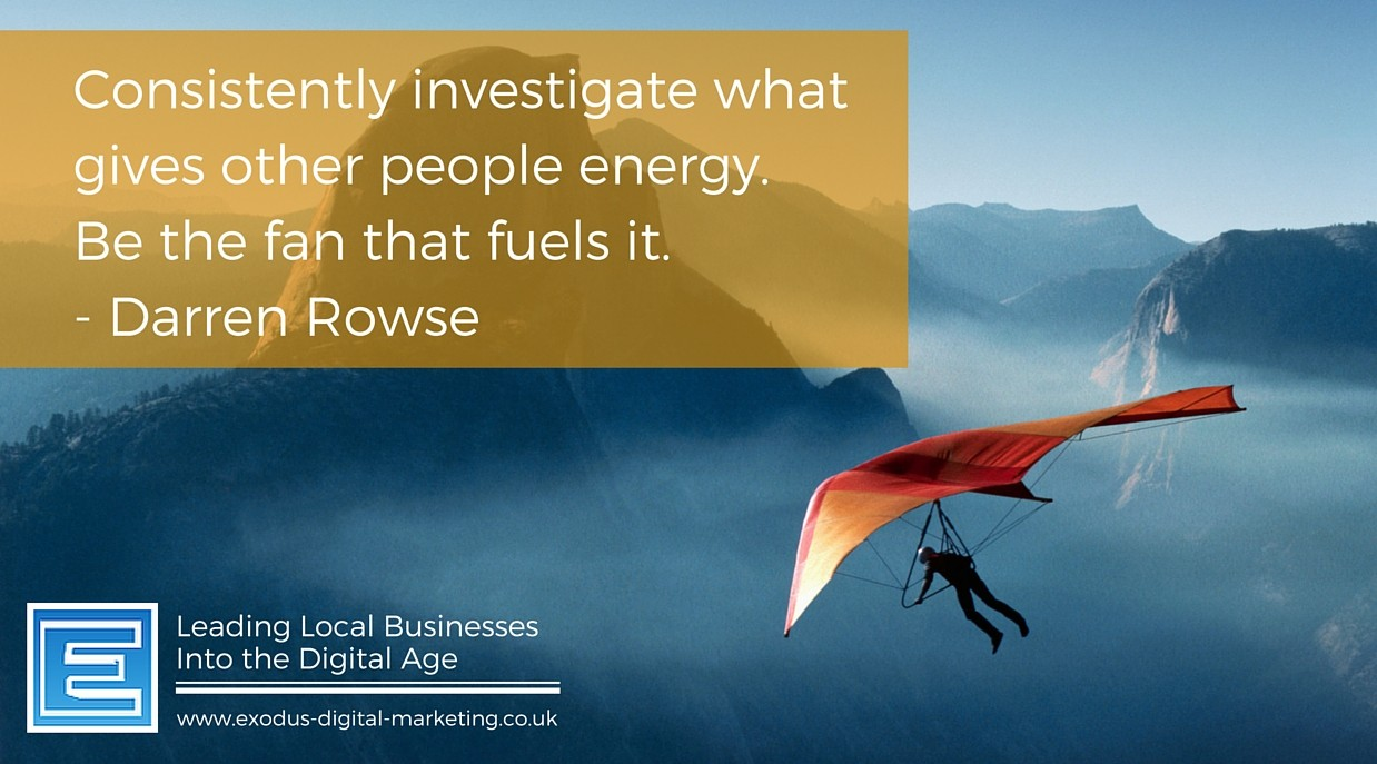 Consistently investigate what gives other people energy. Be the fan that fuels it. - Darren Rowse