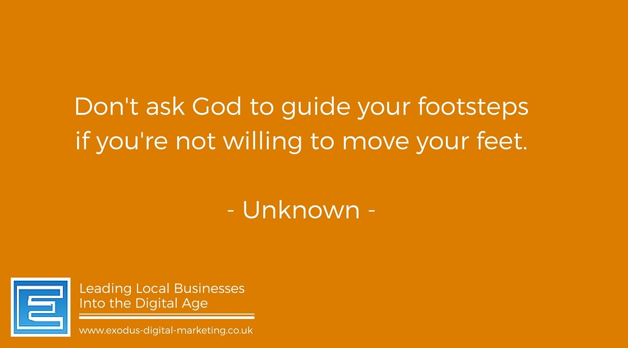 Don't ask God to guide your footsteps if you're not willing to move your feet
