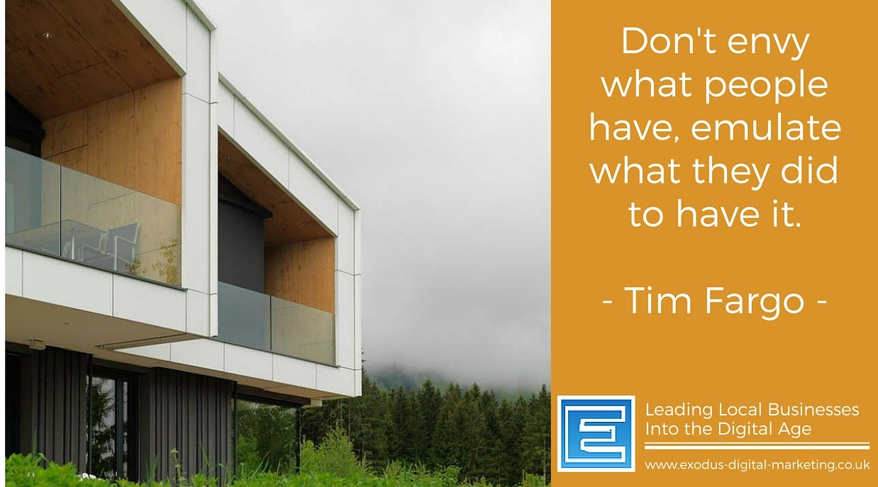 Don't envy what people have, emulate what they did to have it. - Tim Fargo