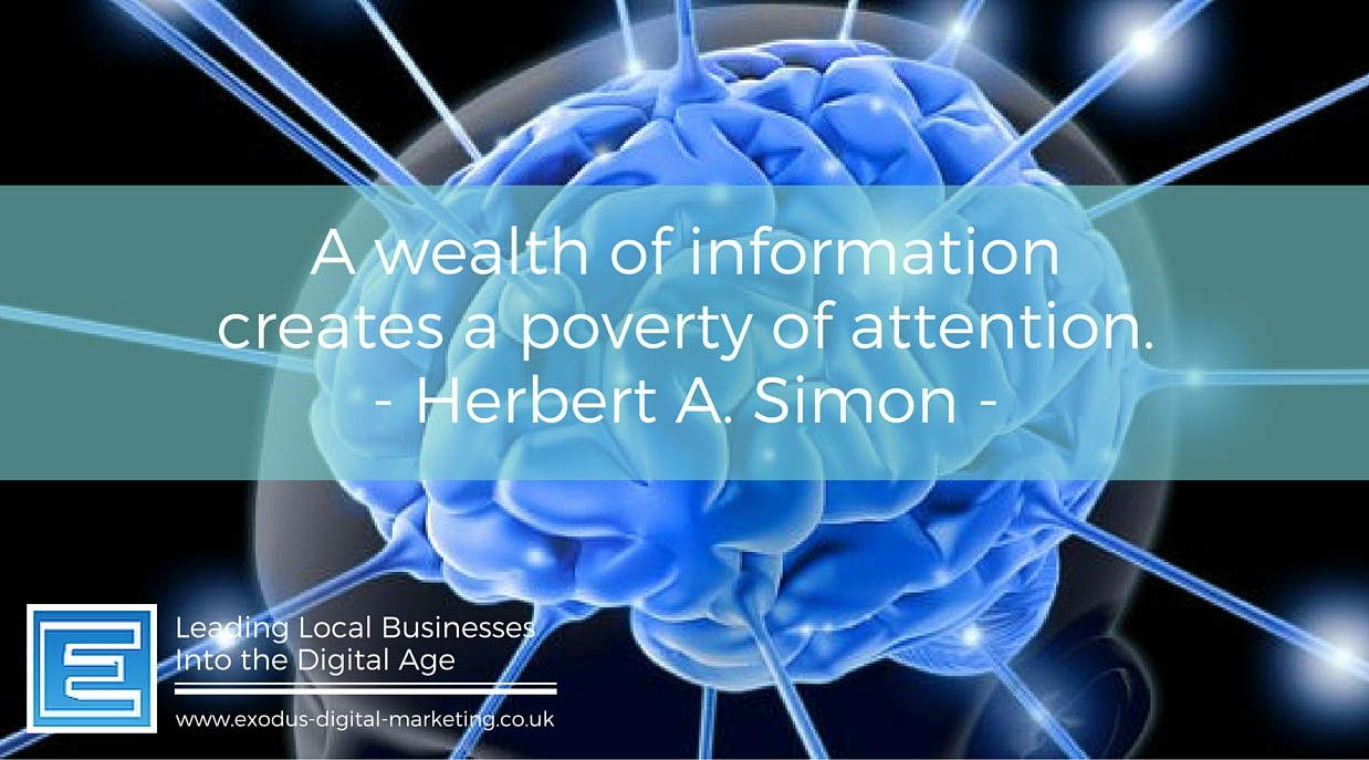 A wealth of information creates a poverty of attention. - Herbert A. Simon