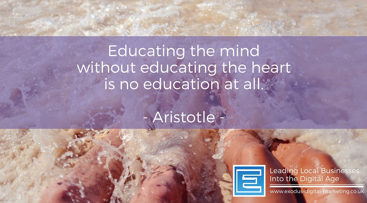 Educating the mind without educating the heart is no education at all.- Aristotle
