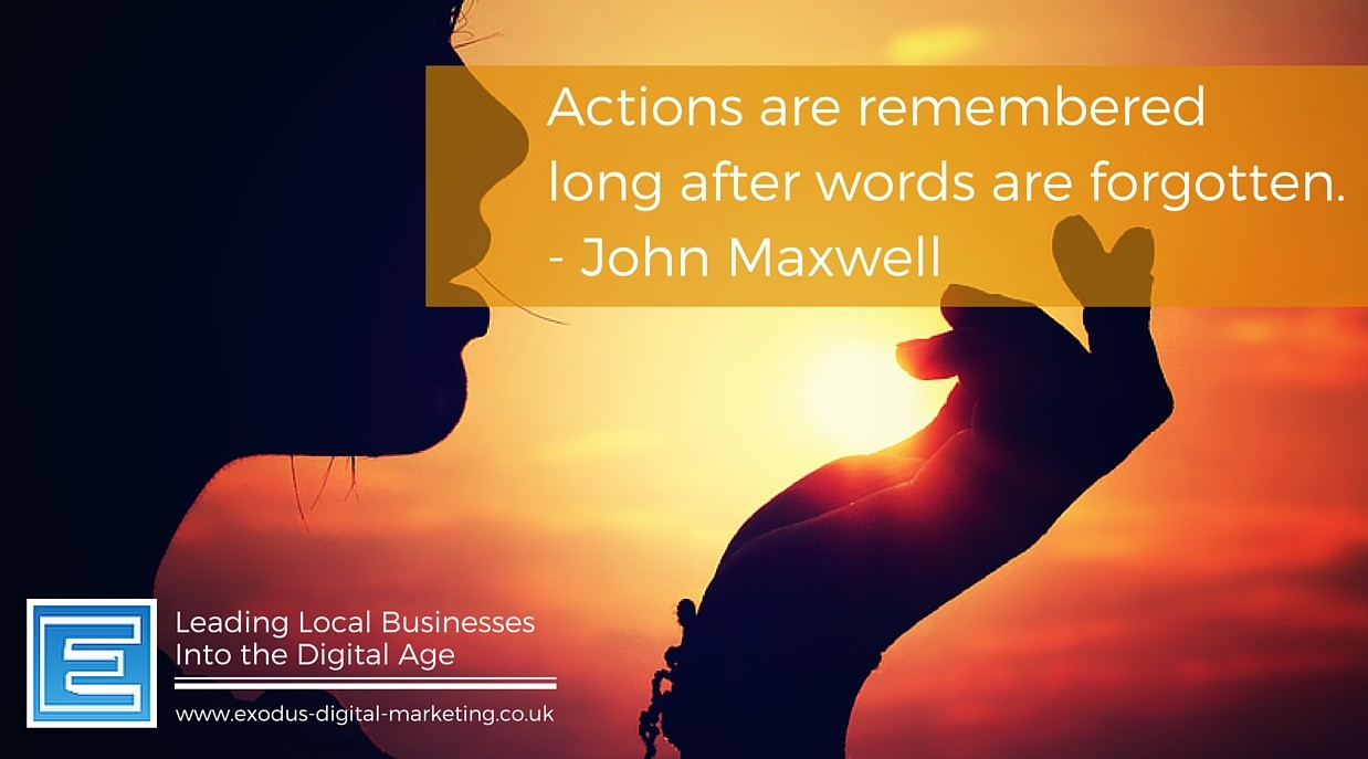Actions are remembered long after words are forgotten. - John Maxwell