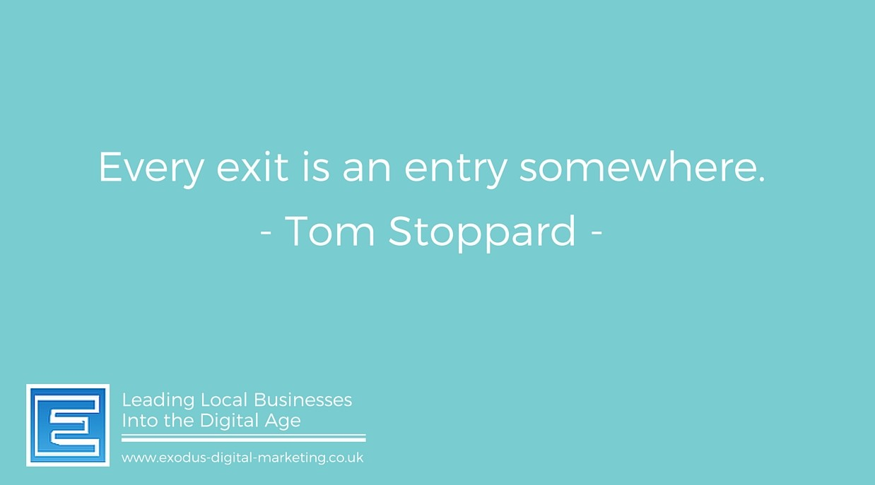 Every exit is an entry somewhere. - Tom Stoppard