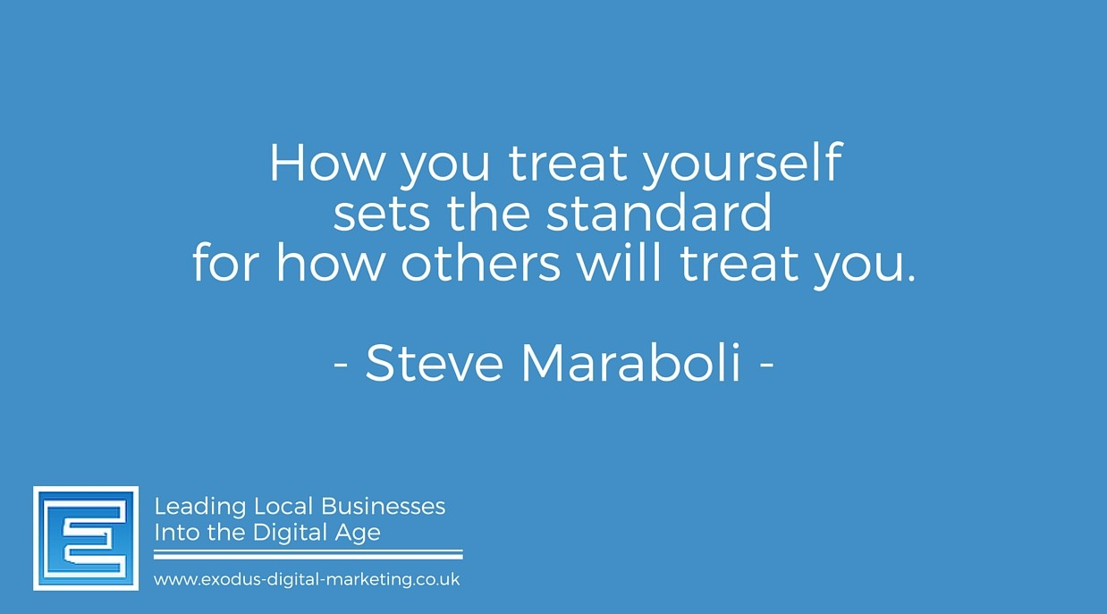 How you treat yourself sets the standard for how others will treat you. - Steve Maraboli