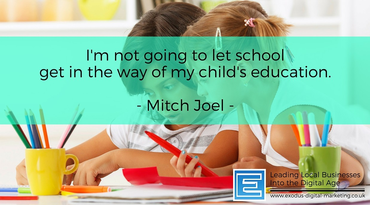 I'm not going to let school get in the way of my child's education. - Mitch Joel