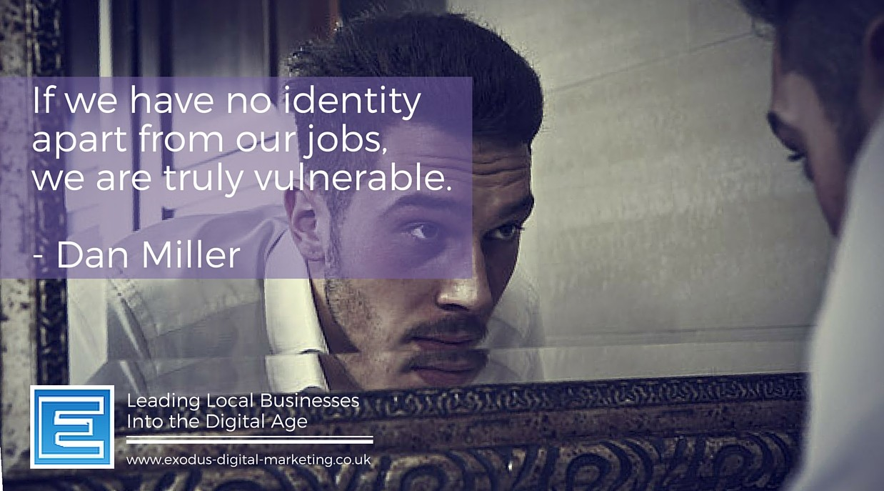 If we have no identity apart from our jobs, we are truly vulnerable. - Dan Miller