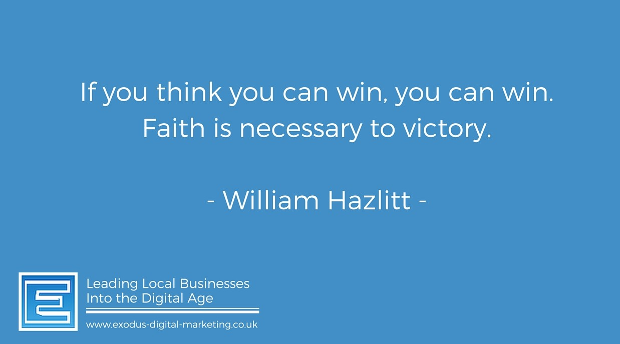 If you think you can win, you can win. Faith is necessary to victory. - William Hazlitt