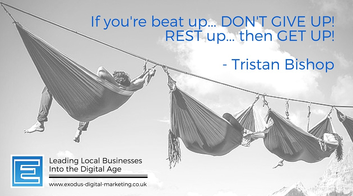 If you're beat up, don't GIVE up REST up, then GET up - Tristan Bishop