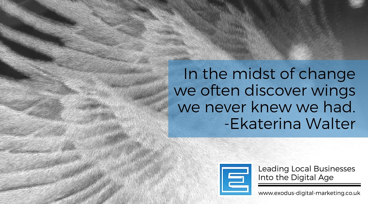 In the midst of change we often discover wings we never knew we had. -Ekaterina Walter