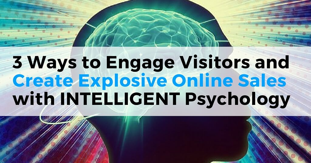 "Image of silhouette of person and brain and vibrant light. Caption reads, ""3 Ways to Engage Visitors and create explosive online sales with intelligent psychology"""