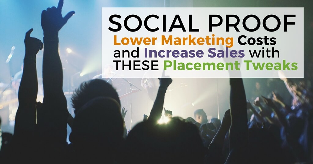 "People at a consert with hands in air, cheering at stage. Caption, ""Social proof; Lower Marketing Costs and increase sales with these placement tweaks."""