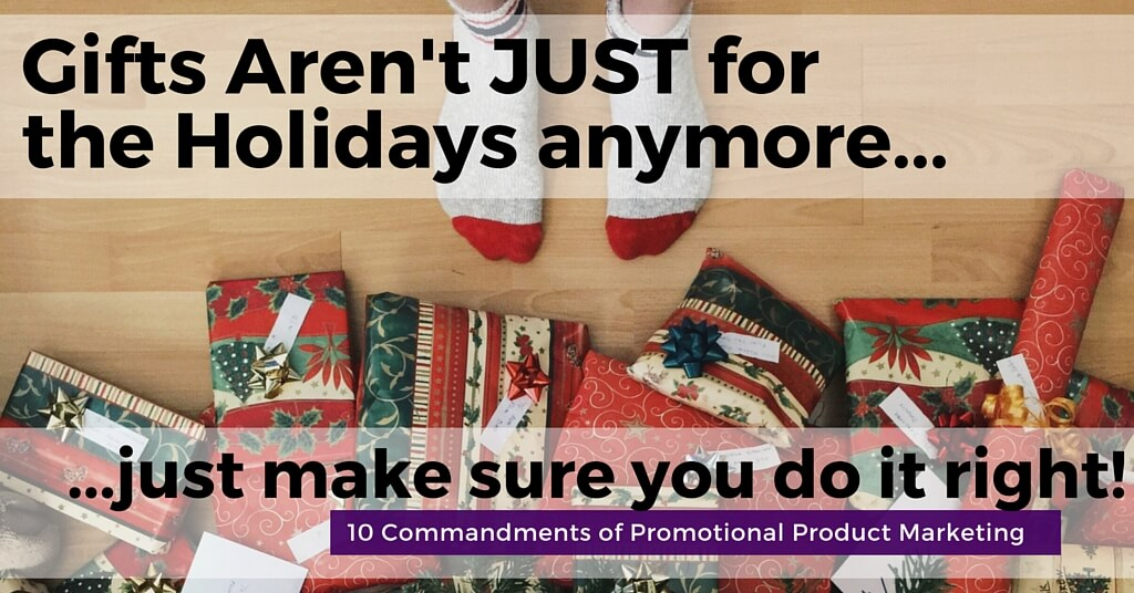 image of someones feet, standing infront of holiday gifts. Caption reads: Gifts aren't just for holidays anymore. just make sure you do it right. 10 Commandments of Promotional Product Marketing