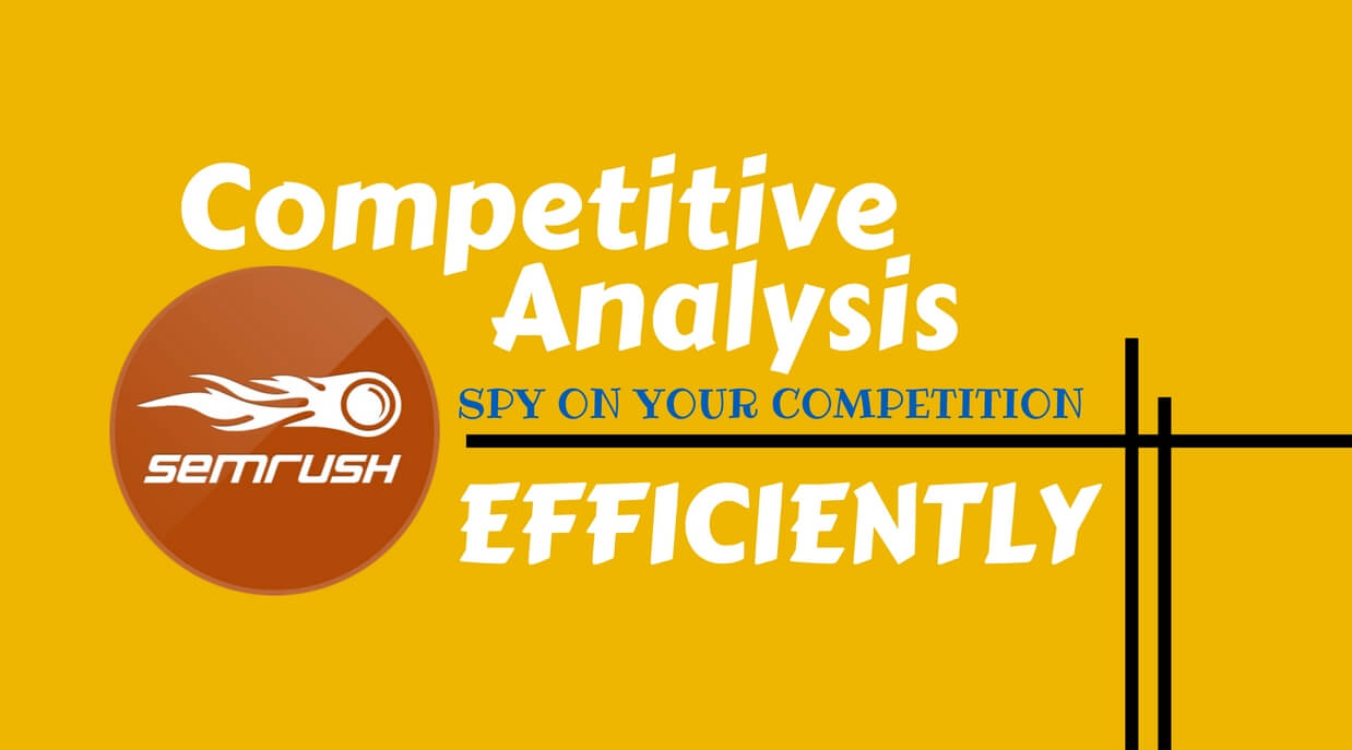 Image saying, Competitive Analysis | Spy on Your Competition with SEMRUSH