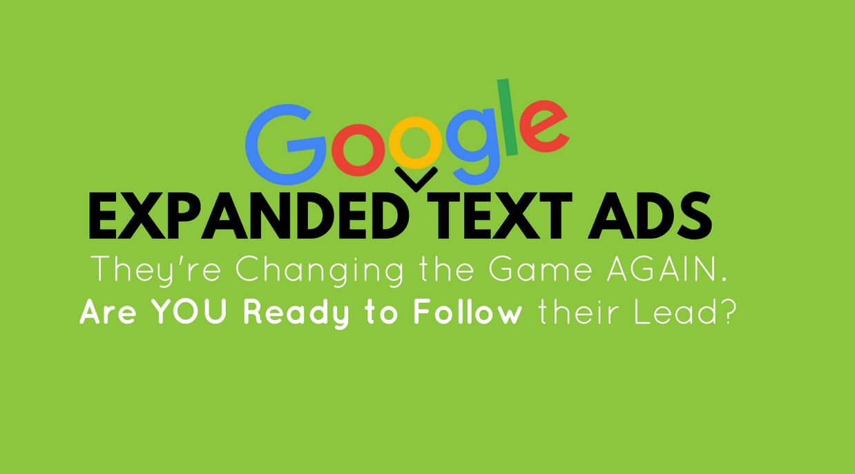 Image reading Expanded Google Text Ads, They're changing the game again. are you ready to follow their lead?